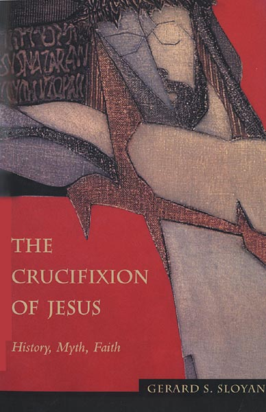The Crucifixion of Jesus: History, Myth, Faith