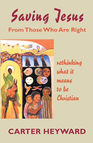 Saving Jesus from Those Who Are Right: Rethinking What It Means to Be Christian