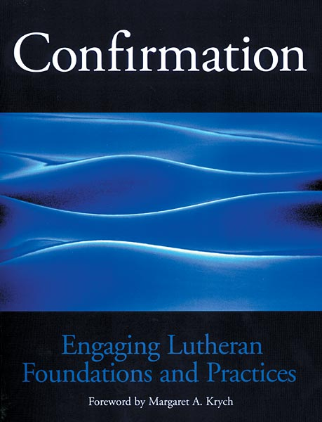 Confirmation: Engaging Lutheran Foundations and Practices