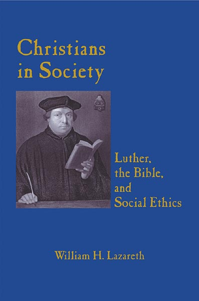 Christians in Society: Luther, the Bible, and Social Ethics