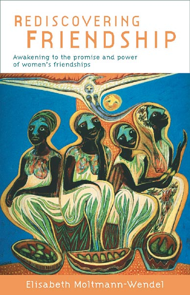 Rediscovering Friendship: Awakening to the Power and Promise of Women's Friendships