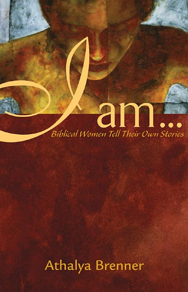 I Am . . .: Biblical Women Tell Their Own Stories