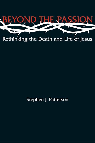 Beyond the Passion: Rethinking the Death and Life of Jesus