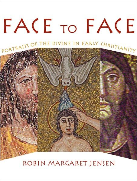 Face to Face: Portraits of the Divine in Early Christianity