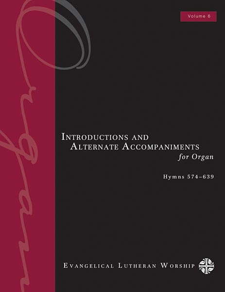 Introductions and Alternate Accompaniments for Organ: Hymns 574-639, Volume 6