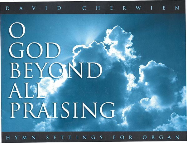 O God Beyond All Praising: Hymn Settings for Organ