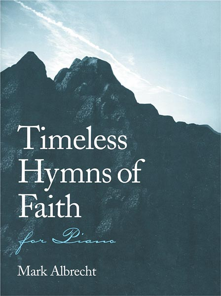 Timeless Hymns of Faith: for Piano
