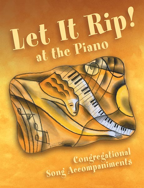 Let it Rip! At the Piano: Congregational Song Accompaniments for Piano