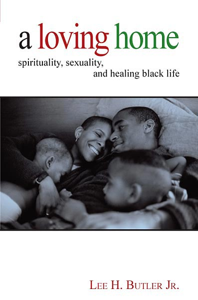 A Loving Home: Spirituality, Sexuality, and Healing Black Life