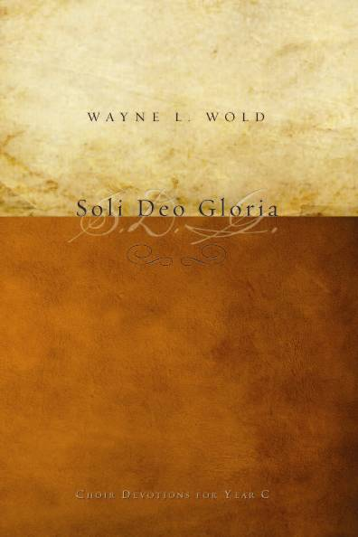 Soli Deo Gloria: Choir Devotions for Year C