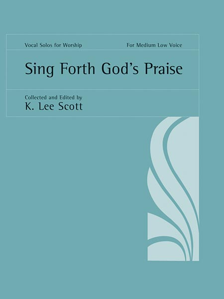 Sing Forth God's Praise: Medium Low Voice