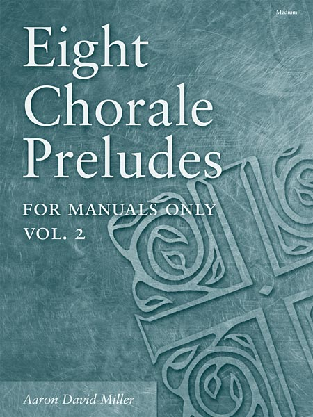 Eight Chorale Preludes for Manuals Only, Volume 2