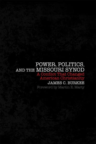 Power, Politics, and the Missouri Synod: A Conflict That Changed American Christianity