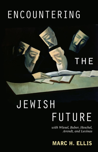 Encountering the Jewish Future: with Wiesel, Buber, Heschel, Arendt, Levinas (Paperback/eBook)