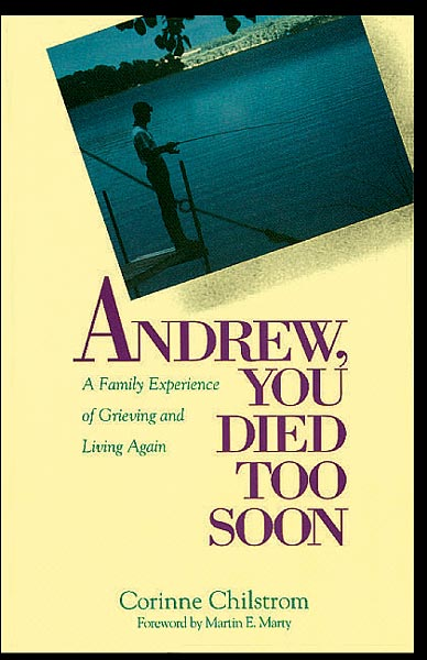 Andrew, You Died Too Soon: A Family Experience of Grieving and Living Again