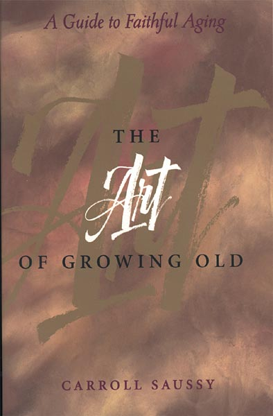 The Art of Growing Old: A Guide to Faithful Aging