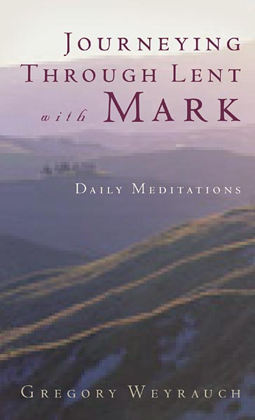 Journeying through Lent with Mark: Daily Meditations