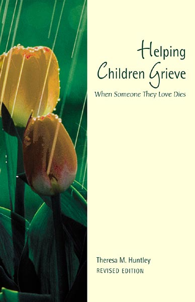 Helping Children Grieve, revised edition: When Someone They Love Dies