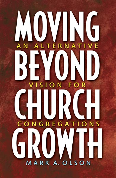 Moving Beyond Church Growth: An Alternative Vision for Congregations