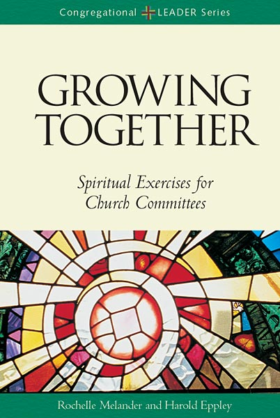 Growing Together, Revised Edition: Spiritual Exercises for Church Committees