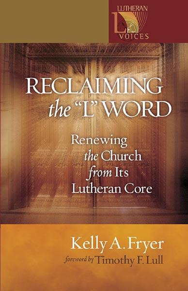 Reclaiming the '' L'' Word: Renewing the Church from Its Lutheran Core