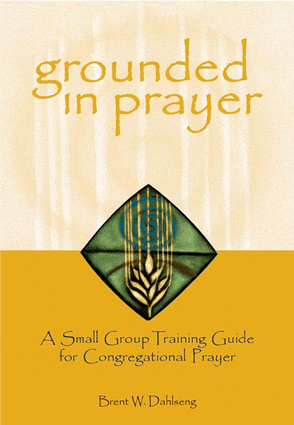 Grounded in Prayer: A Small Group Training Guide for Congregational Prayer, participant