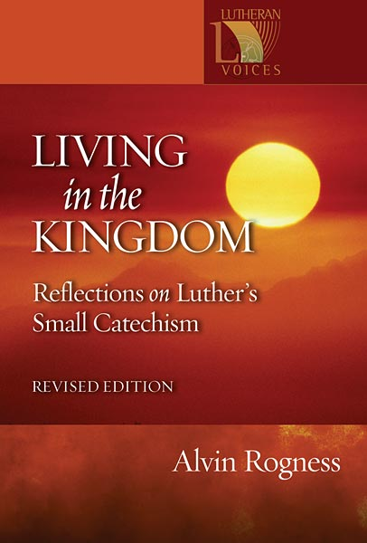 Living in the Kingdom: Reflections on Luther's Catechism, Revised Edition