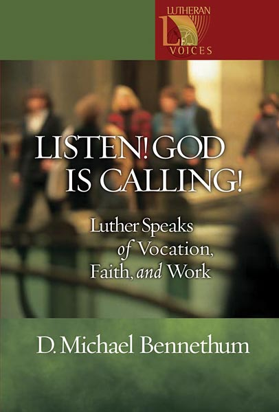 Listen! God Is Calling!: Luther Speaks of Vocation, Faith, and Work