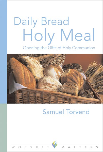 Daily Bread, Holy Meal: Opening the Gifts of Holy Communion (Paperback/eBook)