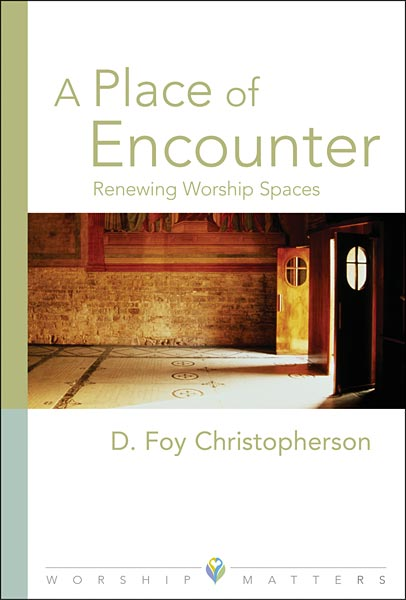 A Place of Encounter: Renewing Worship Spaces (Paperback/eBook)
