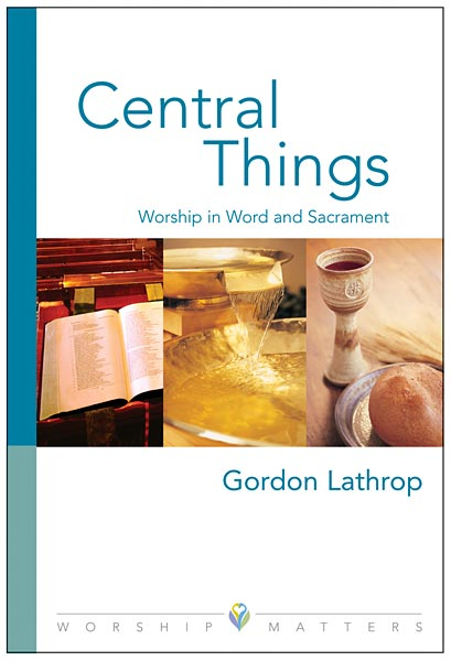 Central Things: Worship in Word and Sacrament (Paperback/eBook)