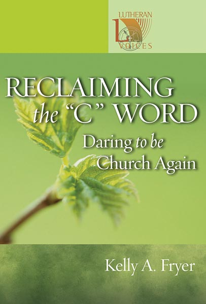 Reclaiming the ''C'' Word: Daring to Be Church Again