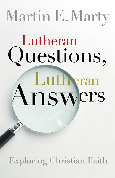 Lutheran Questions, Lutheran Answers: Exploring Christian Faith