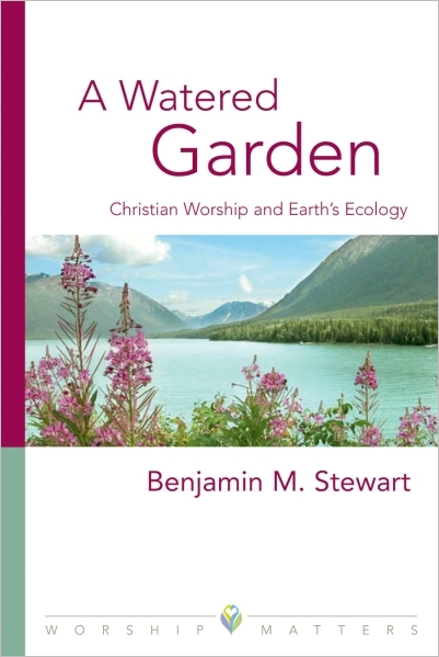 A Watered Garden: Christian Worship and Earth's Ecology (Paperback/eBook)