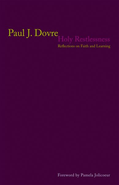 Holy Restlessness: Reflections on Faith and Learning