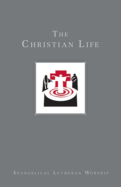 Using Evangelical Lutheran Worship, Vol 2: The Christian Life (Paperback/eBook)