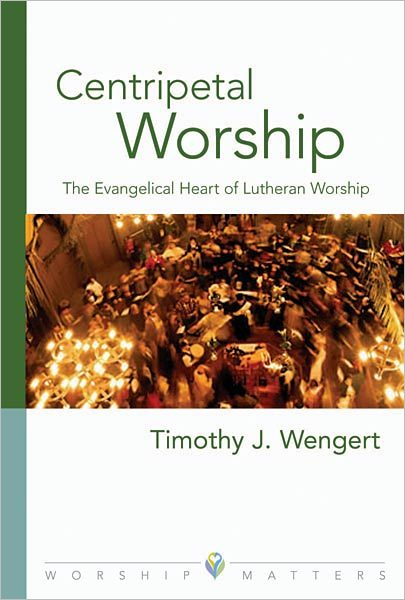 Centripetal Worship: The Evangelical Heart of Lutheran Worship (Paperback/eBook)
