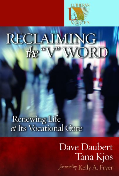 Reclaiming the ''V'' Word: Renewing Life at Its Vocational Core