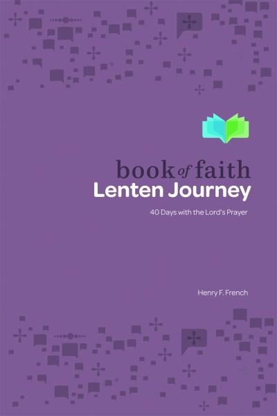Book of Faith Lenten Journey: 40 Days with the Lord's Prayer