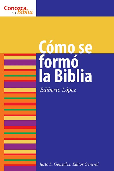 Cómo se formó la Biblia: How the Bible Was Formed