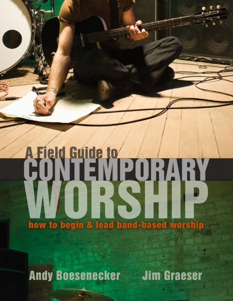 A Field Guide to Contemporary Worship: How to Begin and Lead Band-Based Worship