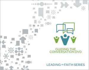 Guiding the Conversation DVD: Leading in Faith