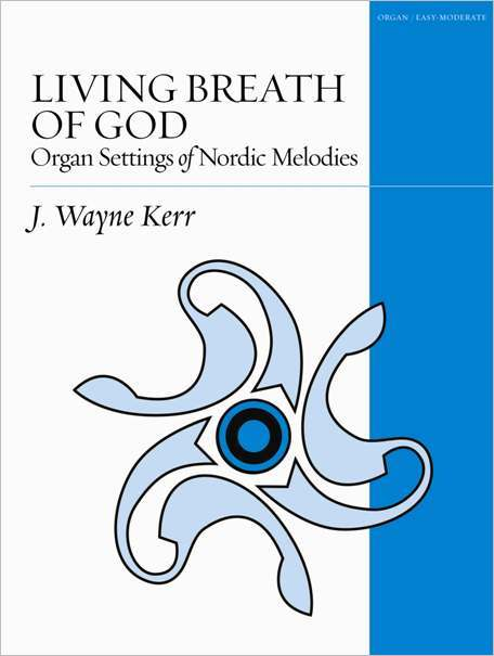 Living Breath of God: Organ Settings of Nordic Melodies