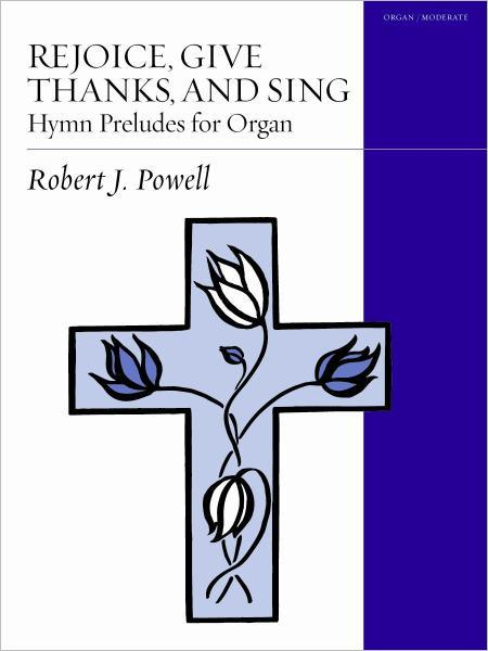Rejoice, Give Thanks, and Sing: Hymn Preludes for Organ