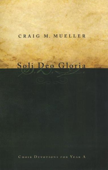 Soli Deo Gloria: Choir Devotions for Year A