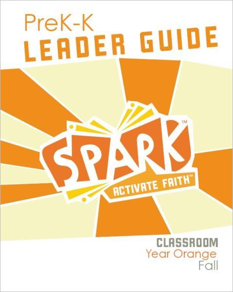 Spark Classroom / Year Orange / Fall / PreK-K / Leader Guide