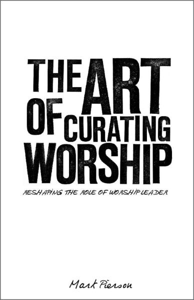 The Art of Curating Worship: Reshaping the Role of Worship Leader