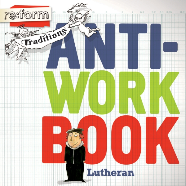 re:form Traditions / Lutheran / Anti-Workbook