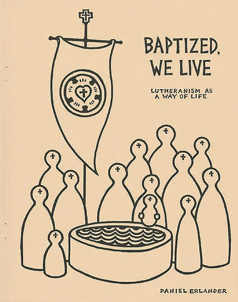 Baptized, We Live: Lutheranism as a Way of Life