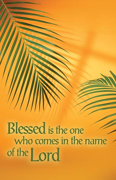 Blessed is the one who comes in the name of the Lord: Palm Sunday Bulletin, Regular Size: Quantity per package: 100
